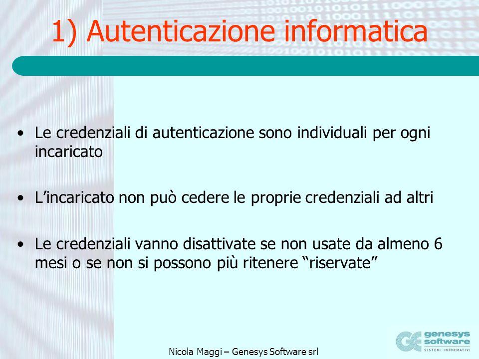 Nicola Maggi – Genesys Software srl 1) Autenticazione informatica Le credenziali di autenticazione sono individuali per ogni incaricato Lincaricato no