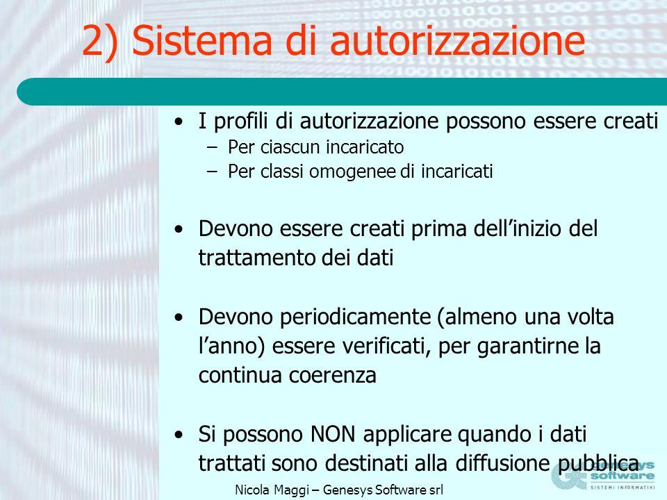 Nicola Maggi – Genesys Software srl 2) Sistema di autorizzazione I profili di autorizzazione possono essere creati –Per ciascun incaricato –Per classi