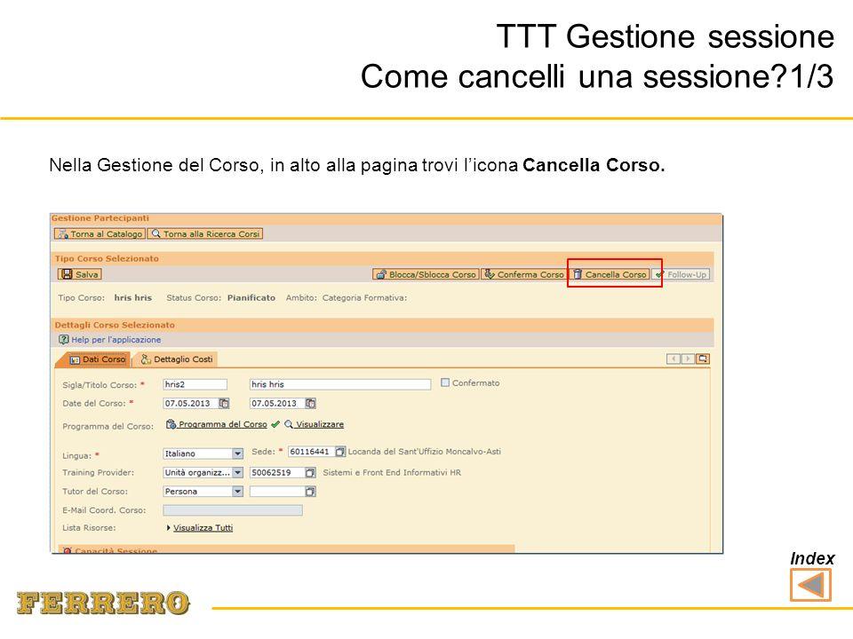 TTT Gestione sessione Come cancelli una sessione?1/3 Nella Gestione del Corso, in alto alla pagina trovi licona Cancella Corso. Index