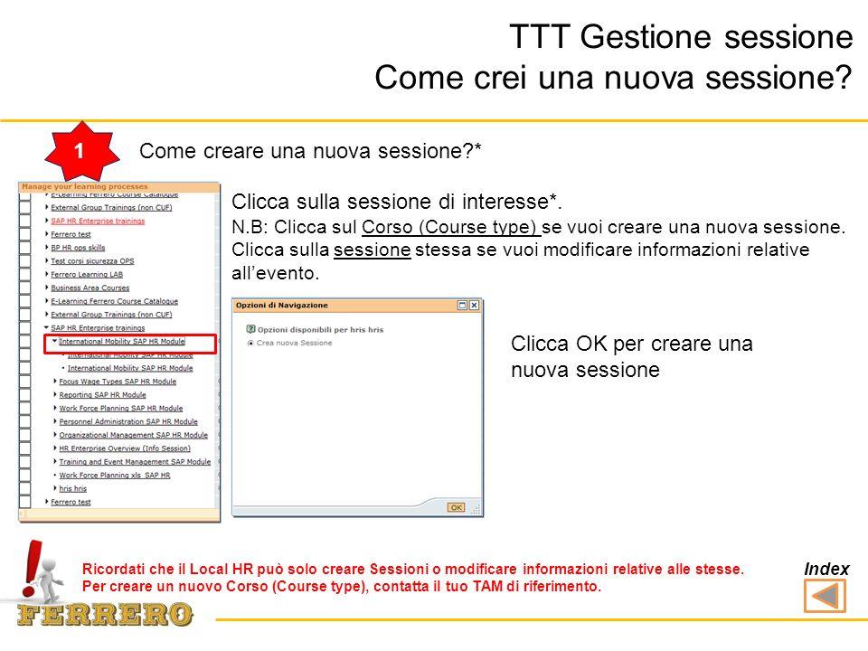 TTT Gestione sessione Come crei una nuova sessione? 1Come creare una nuova sessione?* Ricordati che il Local HR può solo creare Sessioni o modificare