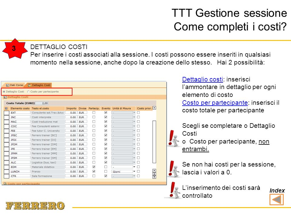 3 DETTAGLIO COSTI Per inserire i costi associati alla sessione. I costi possono essere inseriti in qualsiasi momento nella sessione, anche dopo la cre