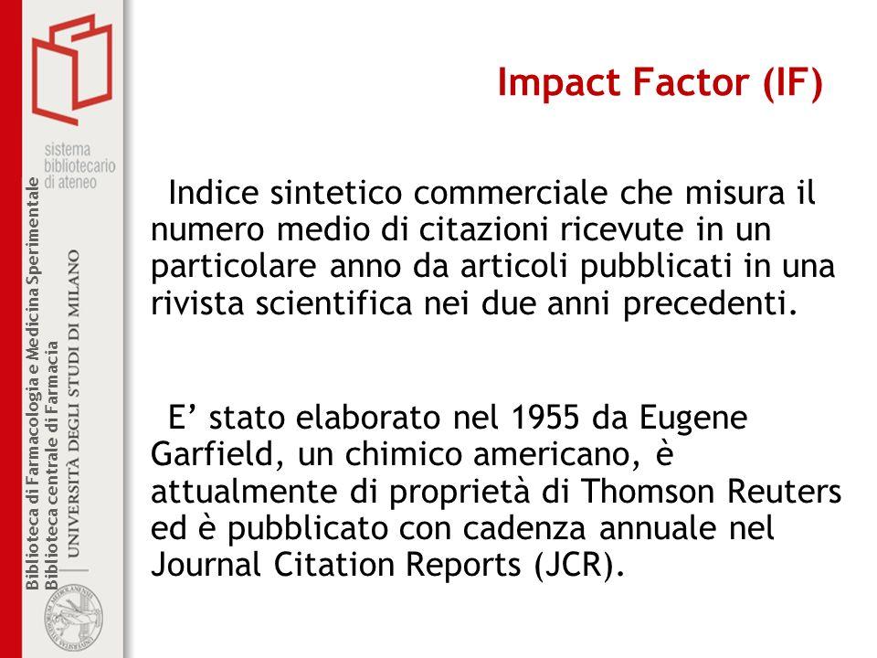 Biblioteca di Farmacologia e Medicina Sperimentale Biblioteca centrale di Farmacia Impact Factor (IF) Indice sintetico commerciale che misura il numer