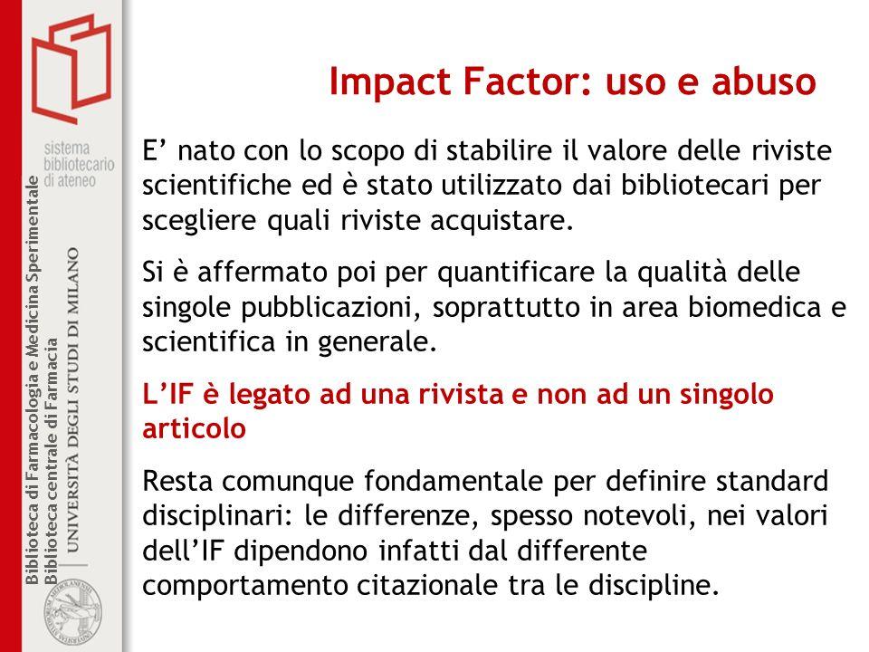 Biblioteca di Farmacologia e Medicina Sperimentale Biblioteca centrale di Farmacia Impact Factor: uso e abuso E nato con lo scopo di stabilire il valo