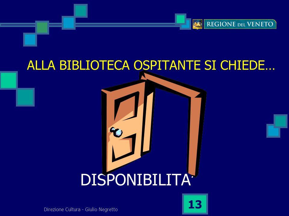 Direzione Cultura - Giulio Negretto 13 ALLA BIBLIOTECA OSPITANTE SI CHIEDE… DISPONIBILITA