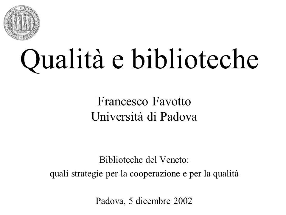 Qualità e biblioteche Francesco Favotto Università di Padova Biblioteche del Veneto: quali strategie per la cooperazione e per la qualità Padova, 5 di