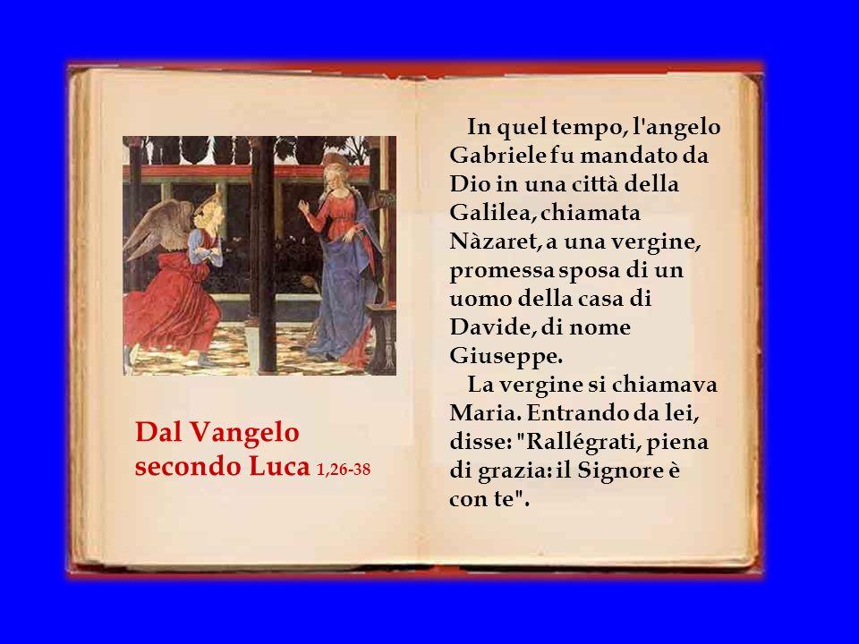 In quel tempo, l angelo Gabriele fu mandato da Dio in una città della Galilea, chiamata Nàzaret, a una vergine, promessa sposa di un uomo della casa di Davide, di nome Giuseppe.