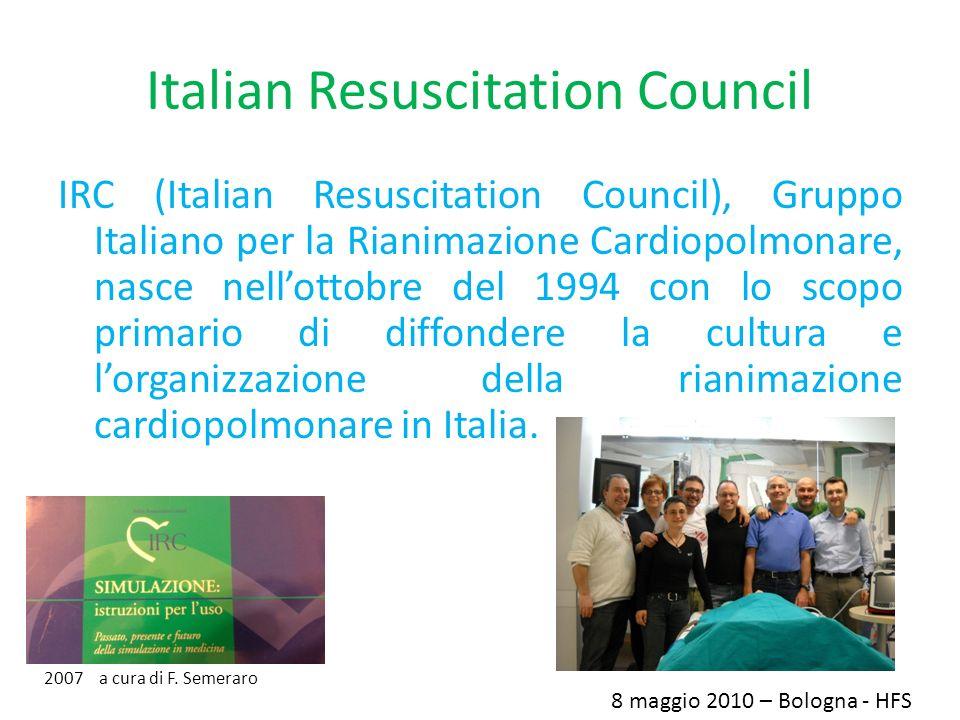 Italian Resuscitation Council IRC (Italian Resuscitation Council), Gruppo Italiano per la Rianimazione Cardiopolmonare, nasce nellottobre del 1994 con lo scopo primario di diffondere la cultura e lorganizzazione della rianimazione cardiopolmonare in Italia.