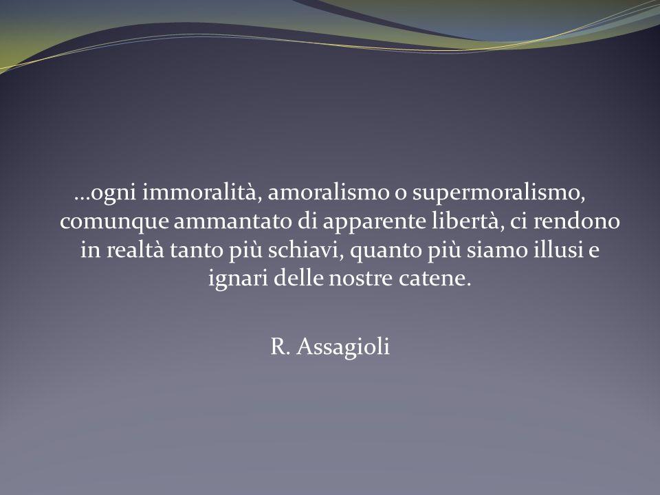 …ogni immoralità, amoralismo o supermoralismo, comunque ammantato di apparente libertà, ci rendono in realtà tanto più schiavi, quanto più siamo illus