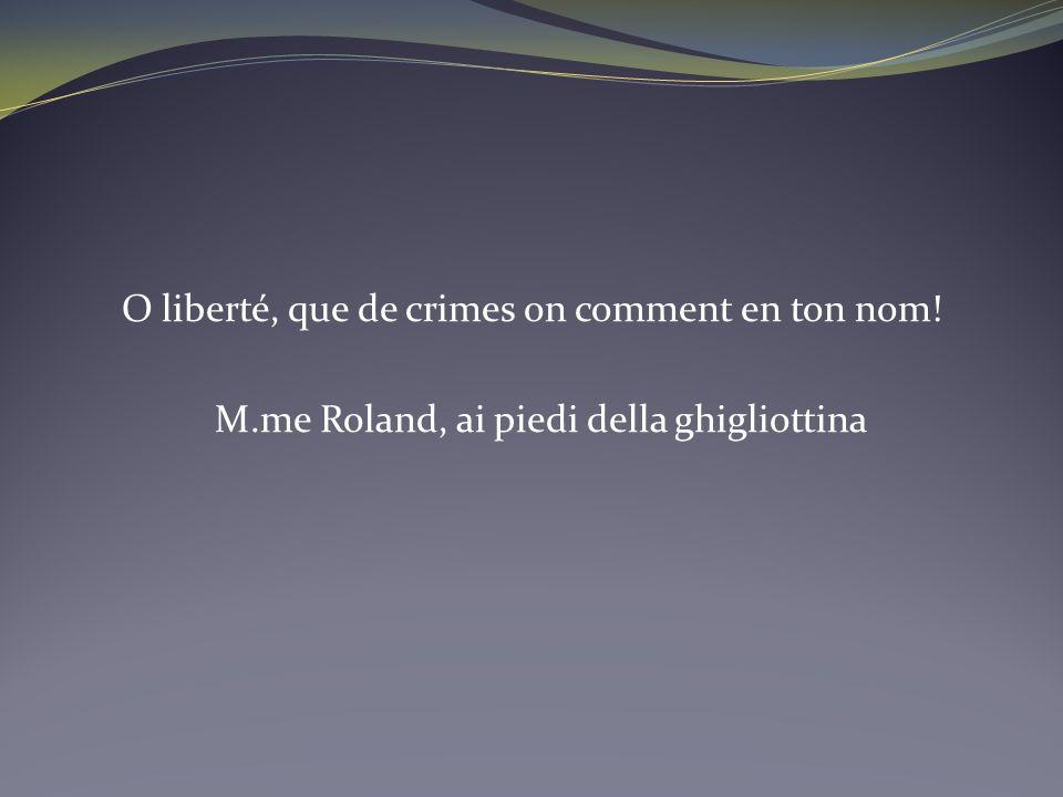 O liberté, que de crimes on comment en ton nom! M.me Roland, ai piedi della ghigliottina