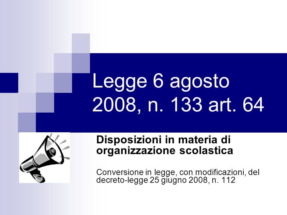 Legge 6 agosto 2008, n. 133 art. 64 Disposizioni in materia di organizzazione scolastica Conversione in legge, con modificazioni, del decreto-legge 25