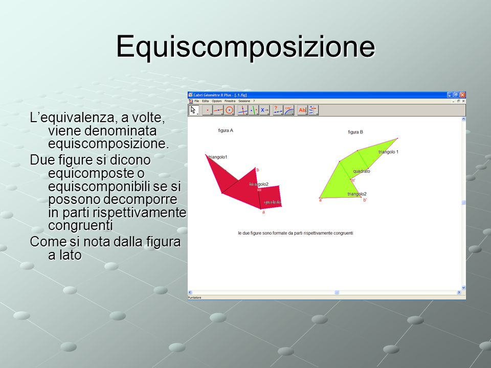 Equiscomposizione Lequivalenza, a volte, viene denominata equiscomposizione.