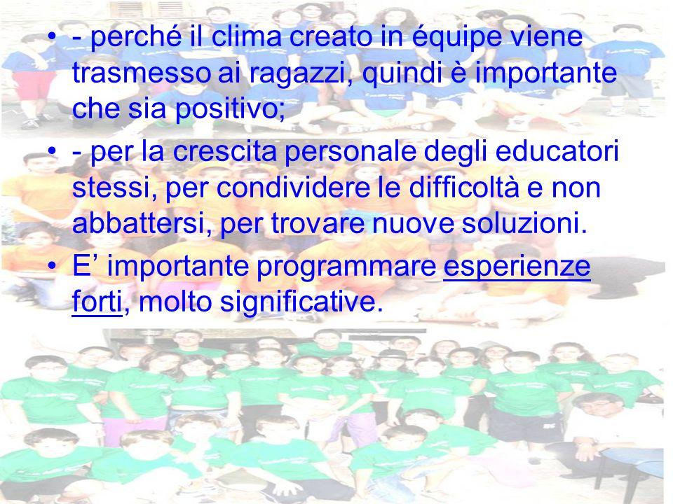 - perché il clima creato in équipe viene trasmesso ai ragazzi, quindi è importante che sia positivo; - per la crescita personale degli educatori stess