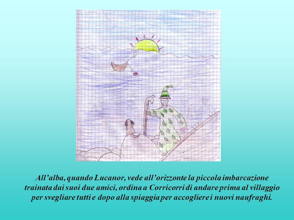 Allalba, quando Lucanor, vede allorizzonte la piccola imbarcazione trainata dai suoi due amici, ordina a Corricorri di andare prima al villaggio per svegliare tutti e dopo alla spiaggia per accogliere i nuovi naufraghi.