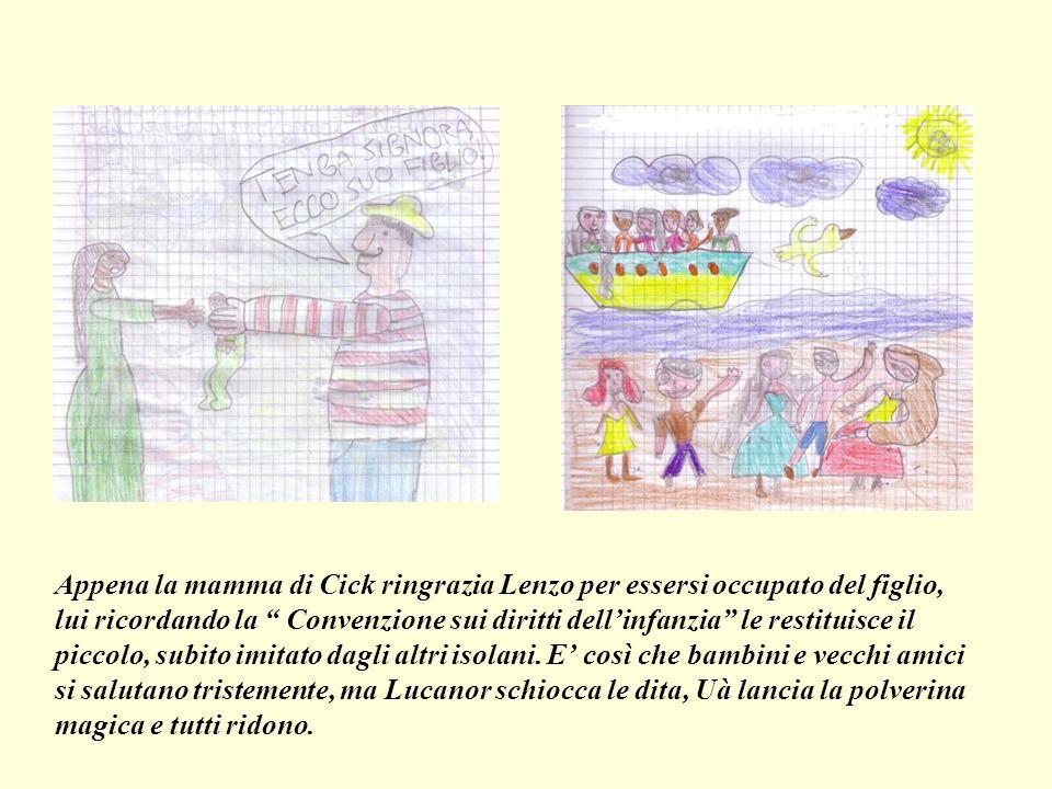 Appena la mamma di Cick ringrazia Lenzo per essersi occupato del figlio, lui ricordando la Convenzione sui diritti dellinfanzia le restituisce il piccolo, subito imitato dagli altri isolani.