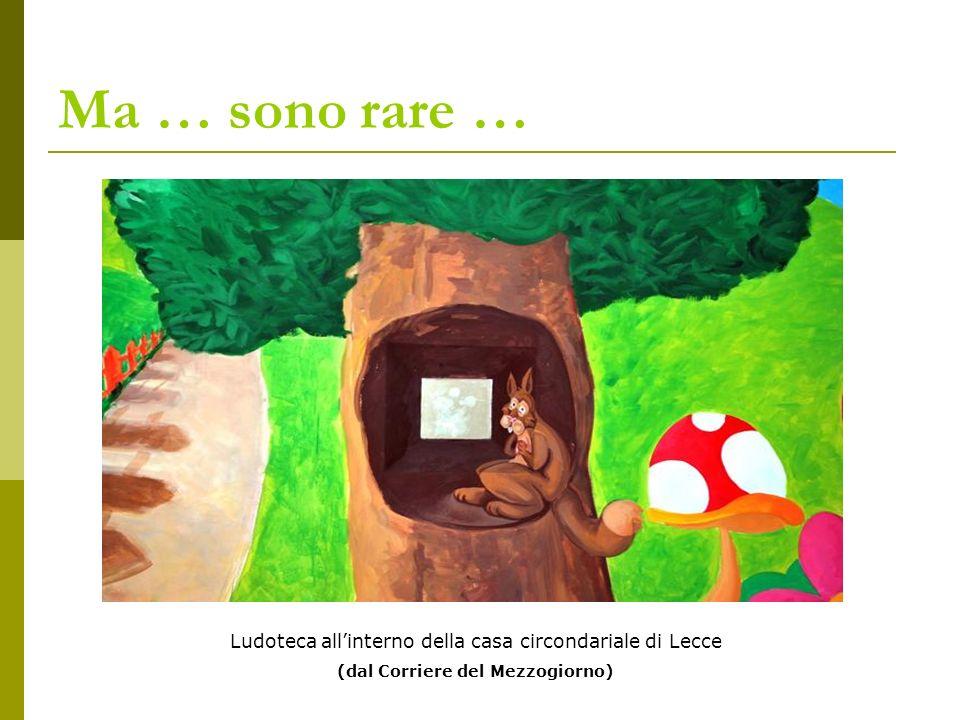 Ma … sono rare … Ludoteca allinterno della casa circondariale di Lecce (dal Corriere del Mezzogiorno)