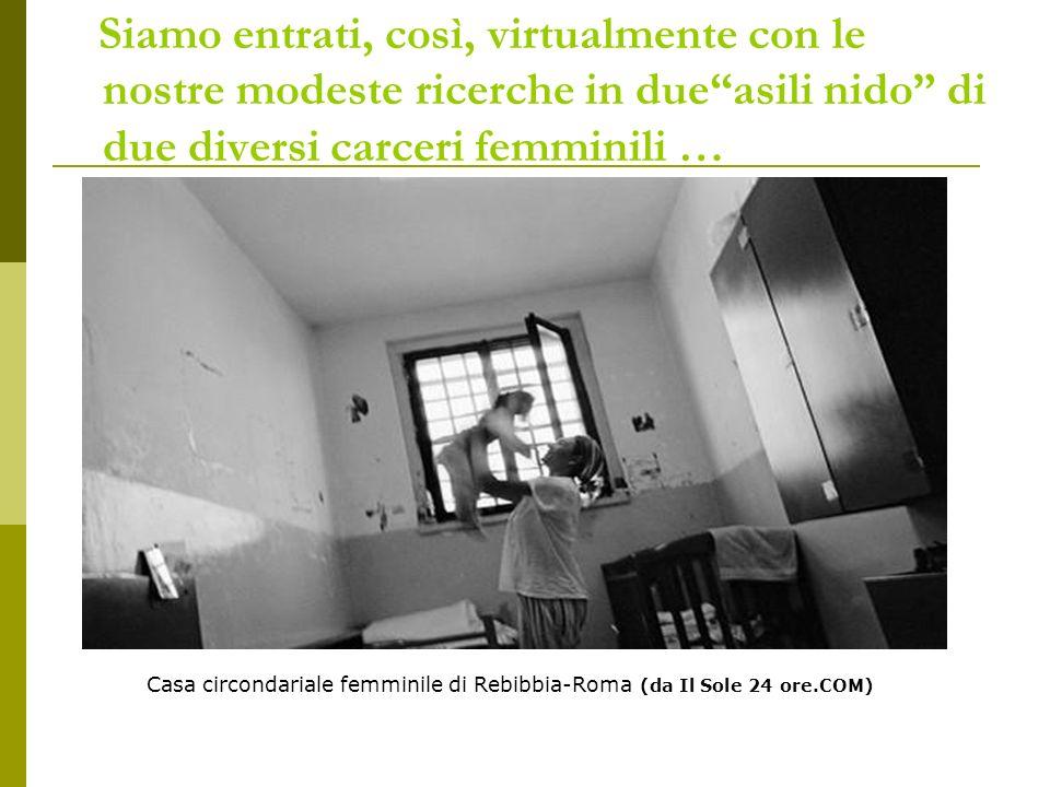 Siamo entrati, così, virtualmente con le nostre modeste ricerche in dueasili nido di due diversi carceri femminili … Casa circondariale femminile di Rebibbia-Roma (da Il Sole 24 ore.COM)