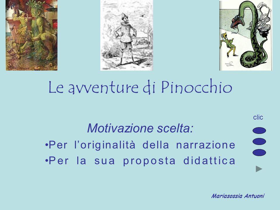 Le avventure di Pinocchio Motivazione scelta: Per loriginalità della narrazione Per la sua proposta didattica Mariasossia Antuoni clic