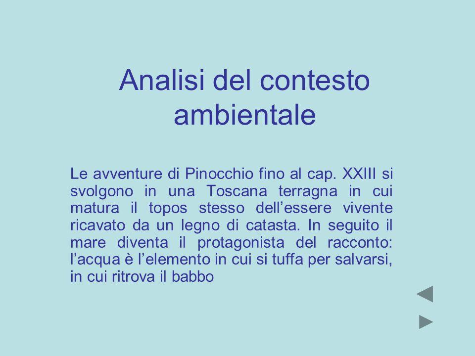 Analisi del contesto ambientale Le avventure di Pinocchio fino al cap. XXIII si svolgono in una Toscana terragna in cui matura il topos stesso delless