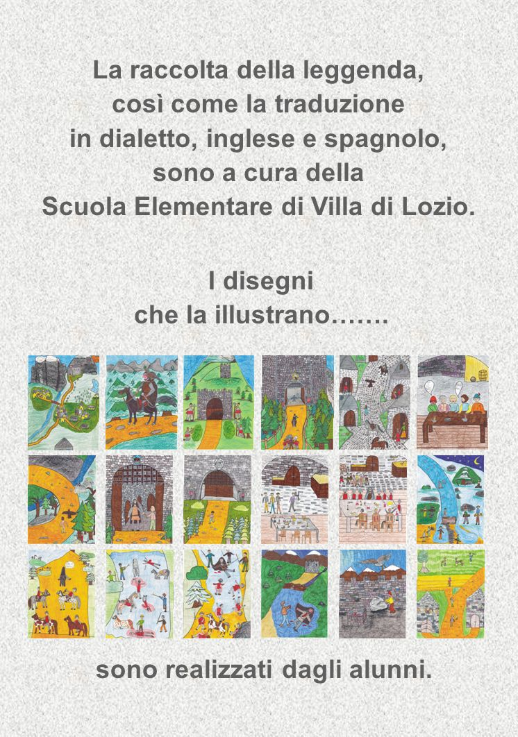 Titoli coda La raccolta della leggenda, così come la traduzione in dialetto, inglese e spagnolo, sono a cura della Scuola Elementare di Villa di Lozio.