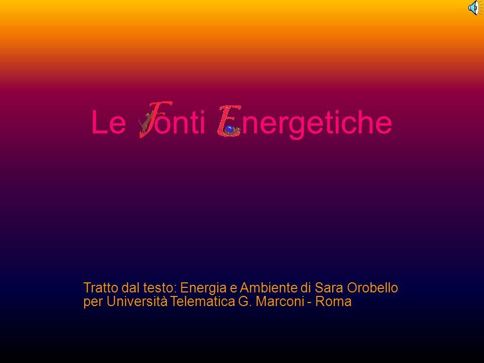Le onti nergetiche Tratto dal testo: Energia e Ambiente di Sara Orobello per Università Telematica G. Marconi - Roma