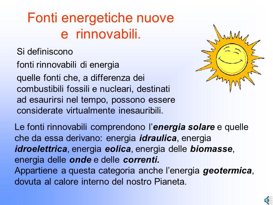 Fonti energetiche nuove e rinnovabili. Si definiscono fonti rinnovabili di energia quelle fonti che, a differenza dei combustibili fossili e nucleari,
