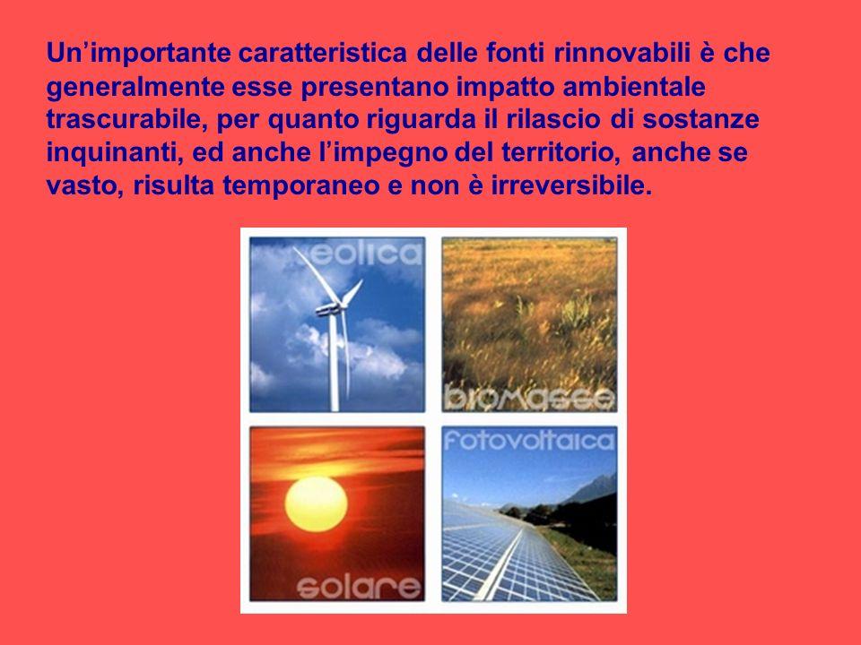 Unimportante caratteristica delle fonti rinnovabili è che generalmente esse presentano impatto ambientale trascurabile, per quanto riguarda il rilasci