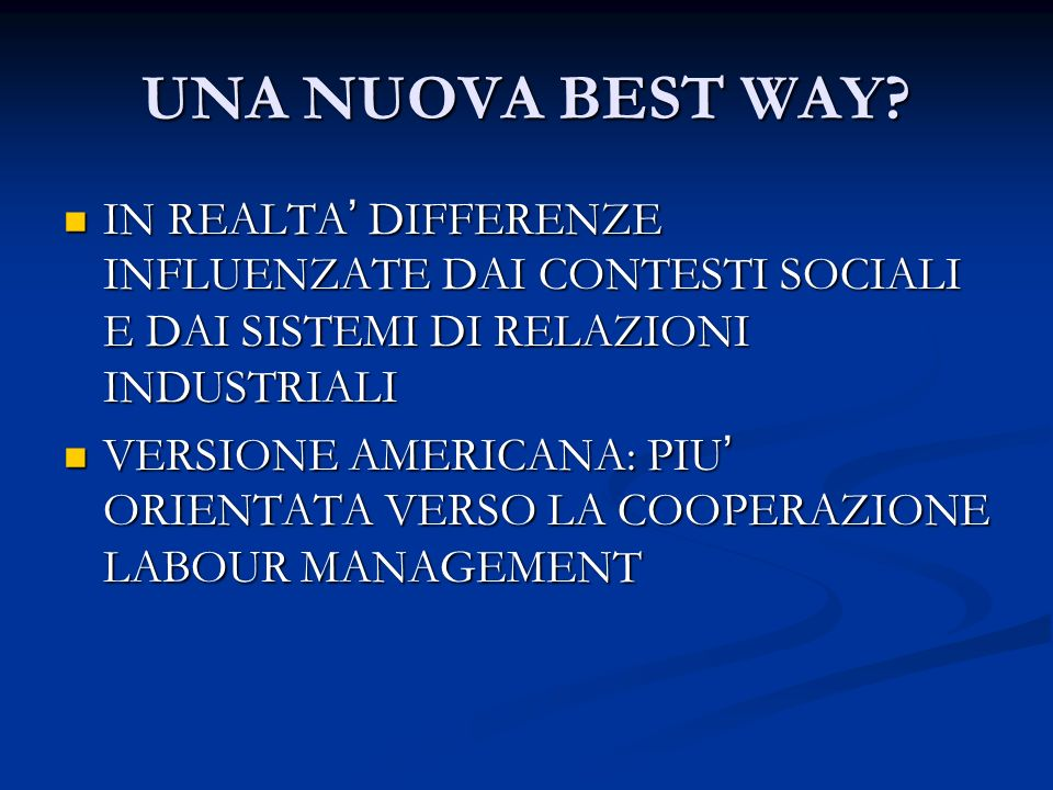 UNA NUOVA BEST WAY? IN REALTA DIFFERENZE INFLUENZATE DAI CONTESTI SOCIALI E DAI SISTEMI DI RELAZIONI INDUSTRIALI IN REALTA DIFFERENZE INFLUENZATE DAI