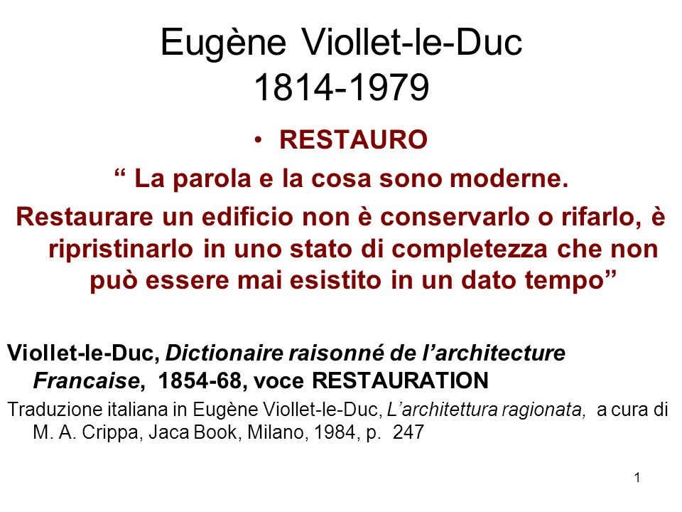 1 Eugène Viollet-le-Duc 1814-1979 RESTAURO La parola e la cosa sono moderne.