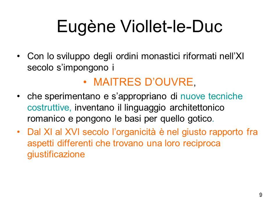 9 Eugène Viollet-le-Duc Con lo sviluppo degli ordini monastici riformati nellXI secolo simpongono i MAITRES DOUVRE, che sperimentano e sappropriano di nuove tecniche costruttive, inventano il linguaggio architettonico romanico e pongono le basi per quello gotico.