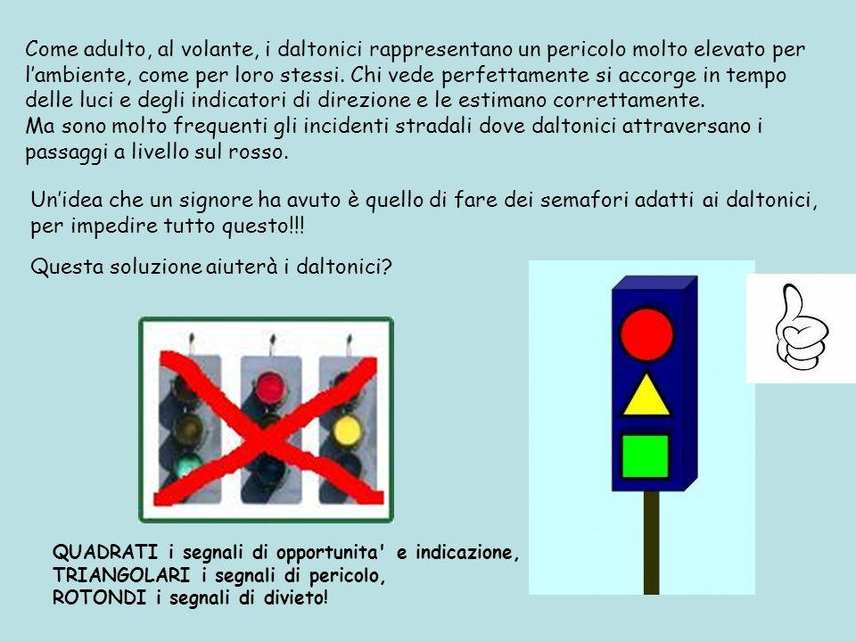 Come adulto, al volante, i daltonici rappresentano un pericolo molto elevato per lambiente, come per loro stessi. Chi vede perfettamente si accorge in