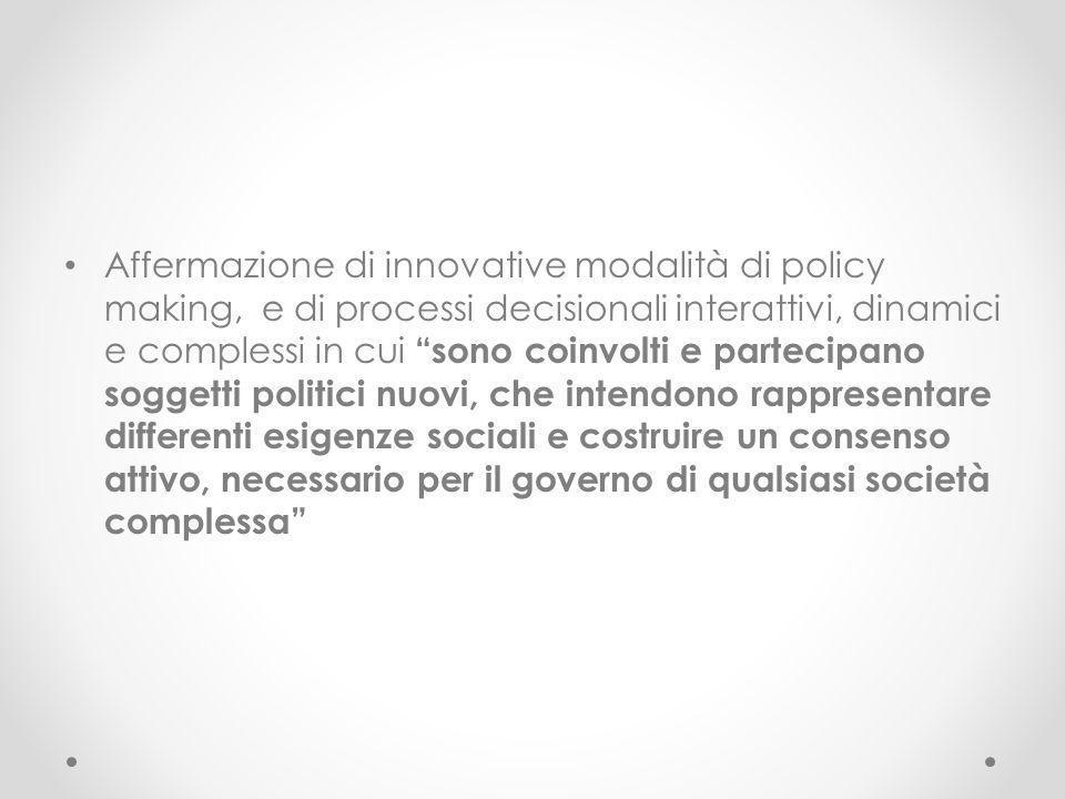 Affermazione di innovative modalità di policy making, e di processi decisionali interattivi, dinamici e complessi in cui sono coinvolti e partecipano