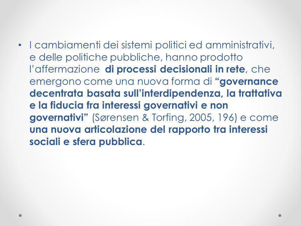 I cambiamenti dei sistemi politici ed amministrativi, e delle politiche pubbliche, hanno prodotto laffermazione di processi decisionali in rete, che e