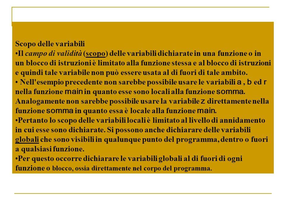Scopo delle variabili Il campo di validità (scopo) delle variabili dichiarate in una funzione o in un blocco di istruzioni è limitato alla funzione st