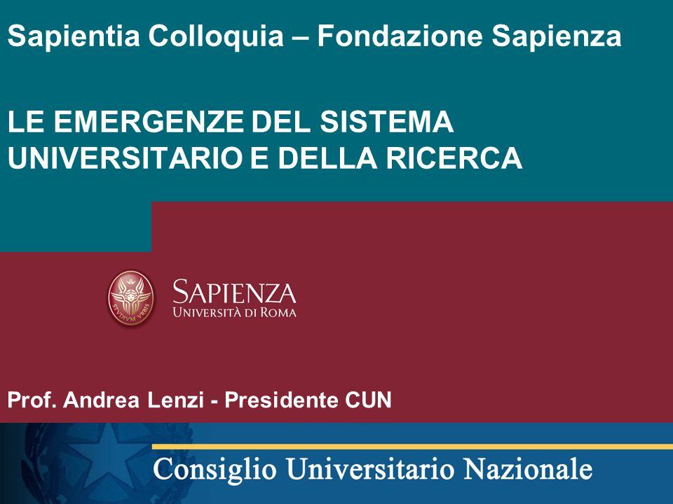 Sapientia Colloquia – Fondazione Sapienza LE EMERGENZE DEL SISTEMA UNIVERSITARIO E DELLA RICERCA Prof. Andrea Lenzi - Presidente CUN