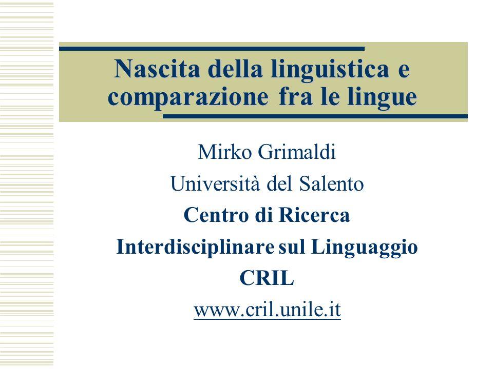 Nascita della linguistica e comparazione fra le lingue Mirko Grimaldi Università del Salento Centro di Ricerca Interdisciplinare sul Linguaggio CRIL w