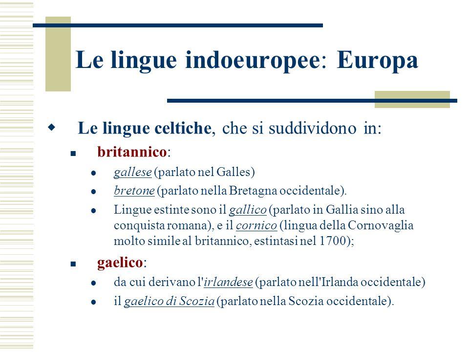 Le lingue indoeuropee: Europa Le lingue celtiche, che si suddividono in: britannico: gallese (parlato nel Galles) bretone (parlato nella Bretagna occi