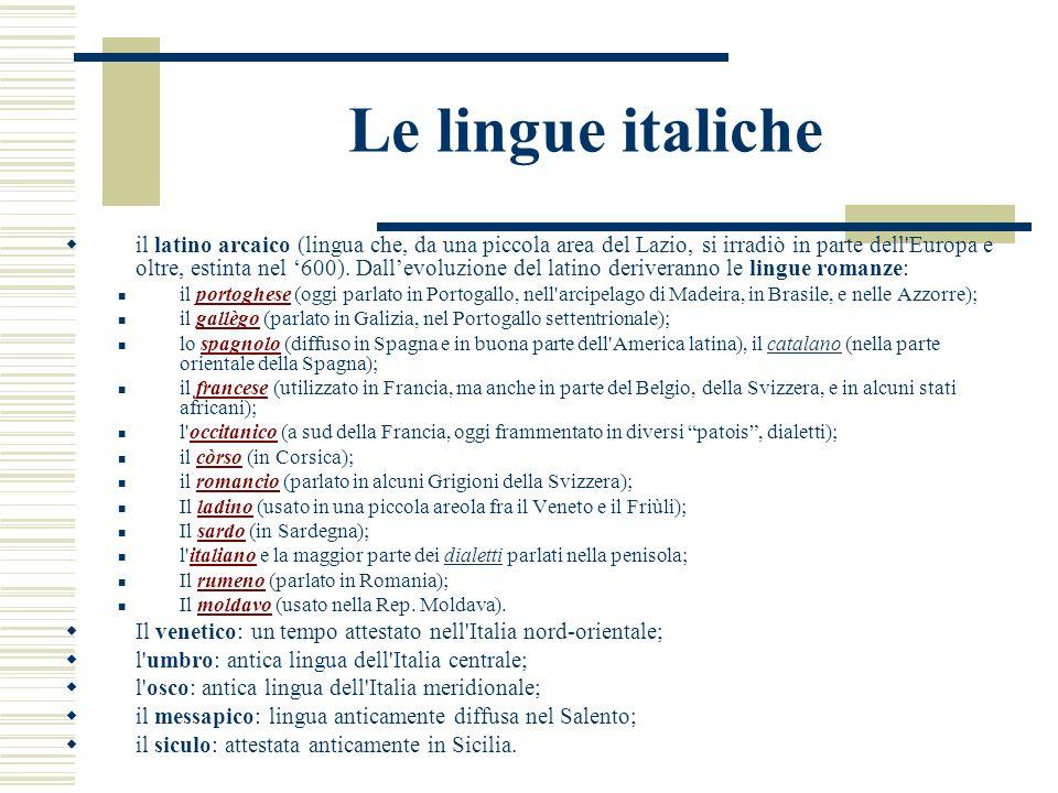 Le lingue italiche il latino arcaico (lingua che, da una piccola area del Lazio, si irradiò in parte dell'Europa e oltre, estinta nel 600). Dallevoluz