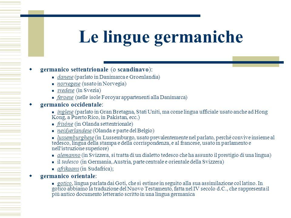 Le lingue germaniche germanico settentrionale (o scandinavo): danese (parlato in Danimarca e Groenlandia) norvegese (usato in Norvegia) svedese (in Sv