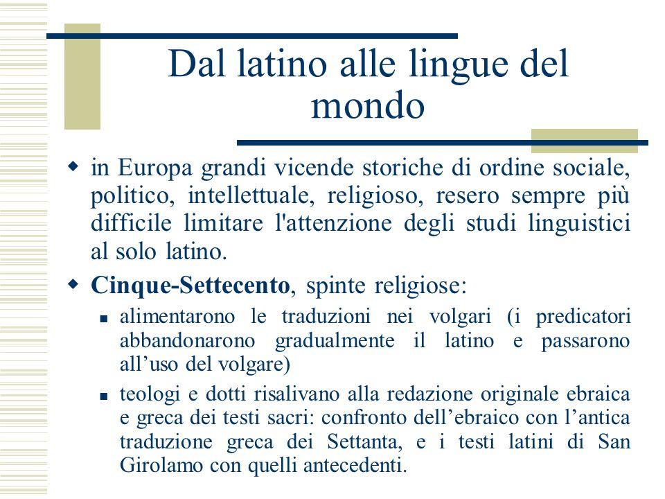Dal latino alle lingue del mondo in Europa grandi vicende storiche di ordine sociale, politico, intellettuale, religioso, resero sempre più difficile