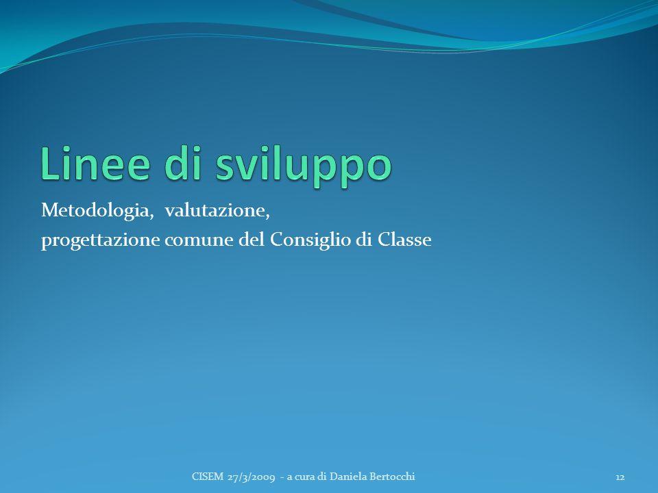 Metodologia, valutazione, progettazione comune del Consiglio di Classe CISEM 27/3/2009 - a cura di Daniela Bertocchi12