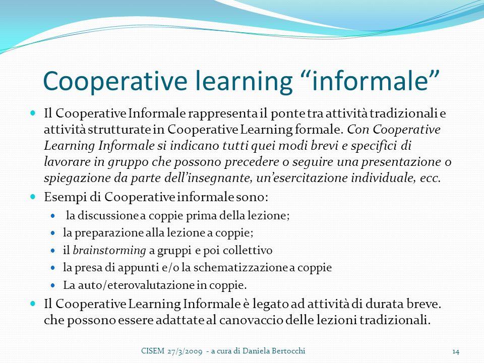 Cooperative learning informale Il Cooperative Informale rappresenta il ponte tra attività tradizionali e attività strutturate in Cooperative Learning formale.
