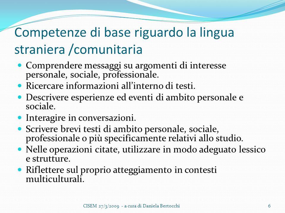 Competenze di base riguardo la lingua straniera /comunitaria Comprendere messaggi su argomenti di interesse personale, sociale, professionale.