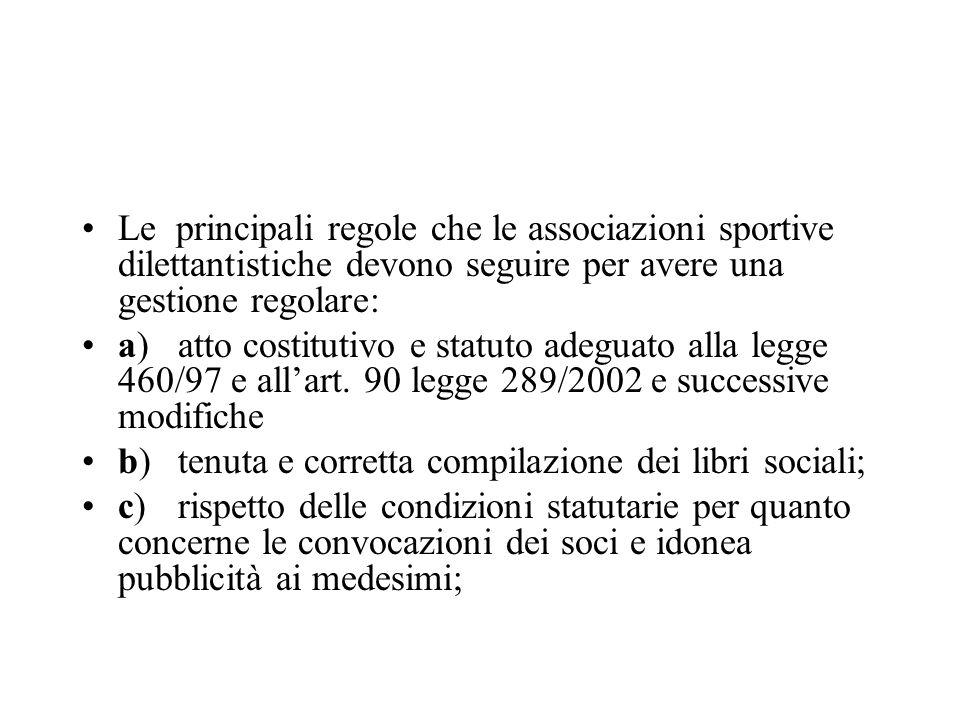Le principali regole che le associazioni sportive dilettantistiche devono seguire per avere una gestione regolare: a)atto costitutivo e statuto adeguato alla legge 460/97 e allart.