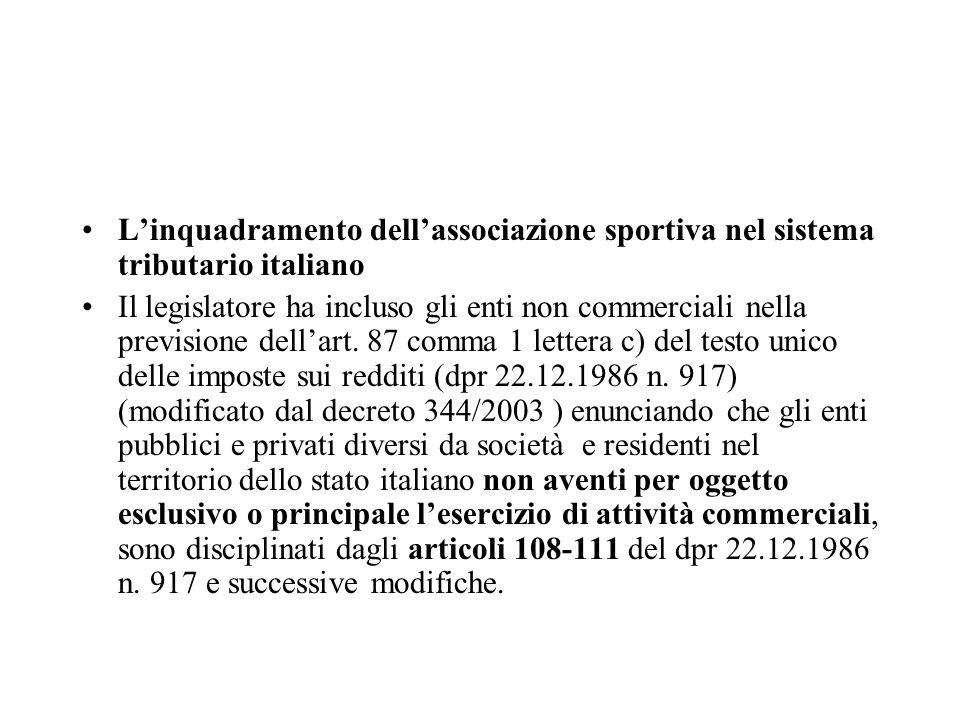 Linquadramento dellassociazione sportiva nel sistema tributario italiano Il legislatore ha incluso gli enti non commerciali nella previsione dellart.