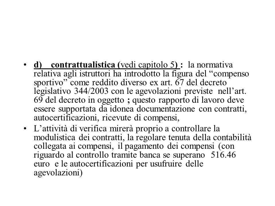 d)contrattualistica (vedi capitolo 5) : la normativa relativa agli istruttori ha introdotto la figura del compenso sportivo come reddito diverso ex art.
