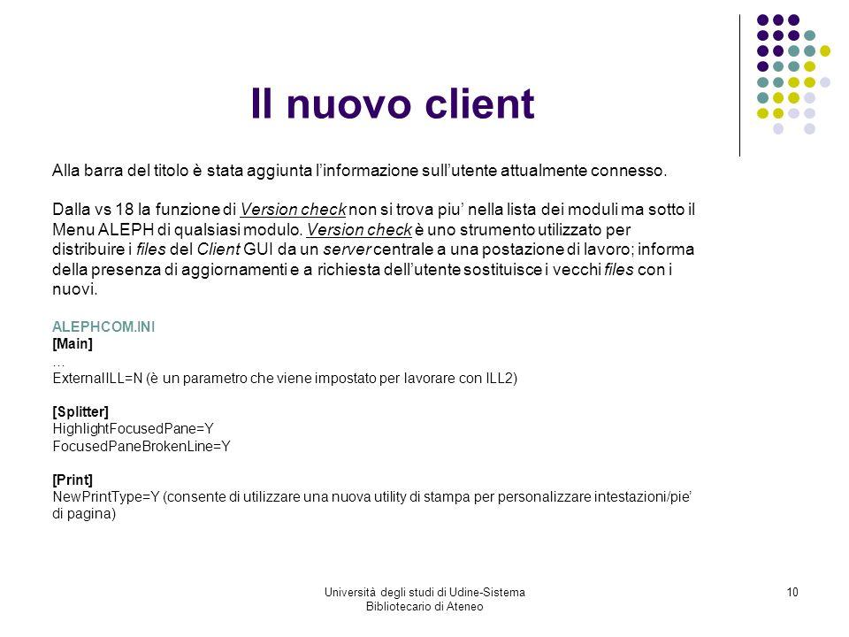 Università degli studi di Udine-Sistema Bibliotecario di Ateneo 10 Il nuovo client Alla barra del titolo è stata aggiunta linformazione sullutente attualmente connesso.