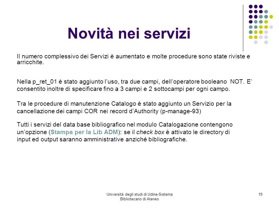 Università degli studi di Udine-Sistema Bibliotecario di Ateneo 19 Novità nei servizi Il numero complessivo dei Servizi è aumentato e molte procedure sono state riviste e arricchite.