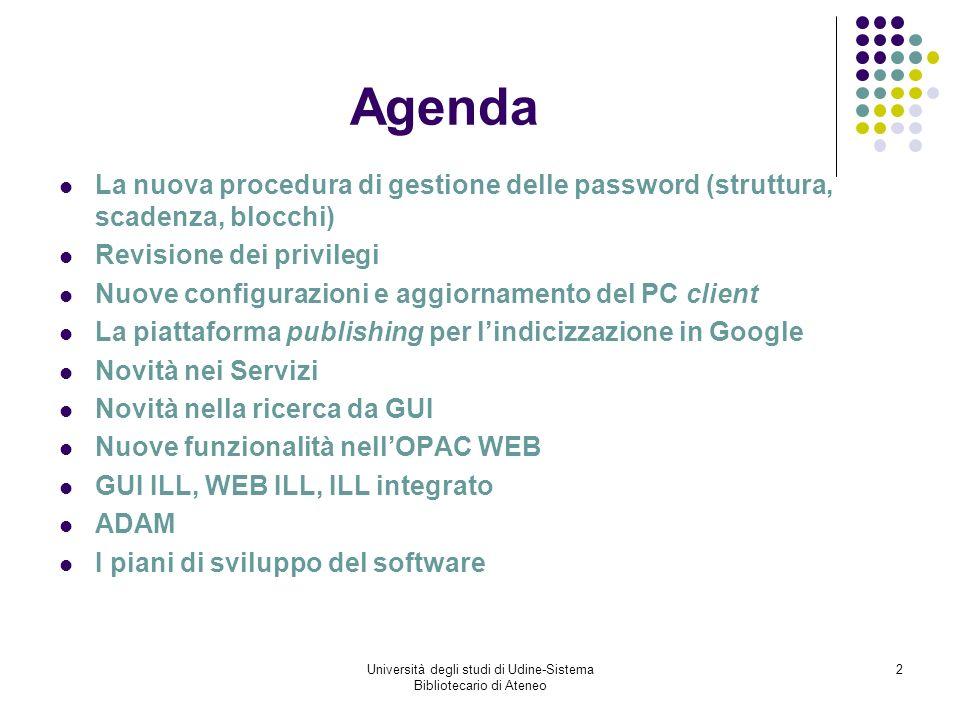 Università degli studi di Udine-Sistema Bibliotecario di Ateneo 3 La struttura generale La gestione delle password è stata rivista e arricchita con laggiunta di una serie di opzioni sia a livello generale (system policy) che a livello di record utente.
