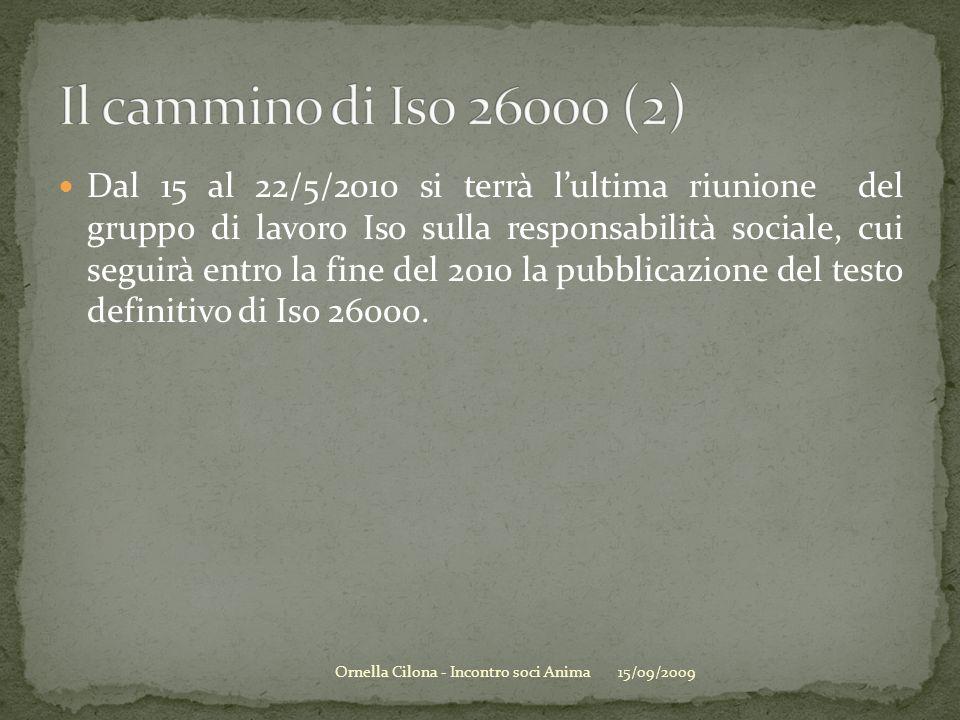 Dal 15 al 22/5/2010 si terrà lultima riunione del gruppo di lavoro Iso sulla responsabilità sociale, cui seguirà entro la fine del 2010 la pubblicazione del testo definitivo di Iso 26000.