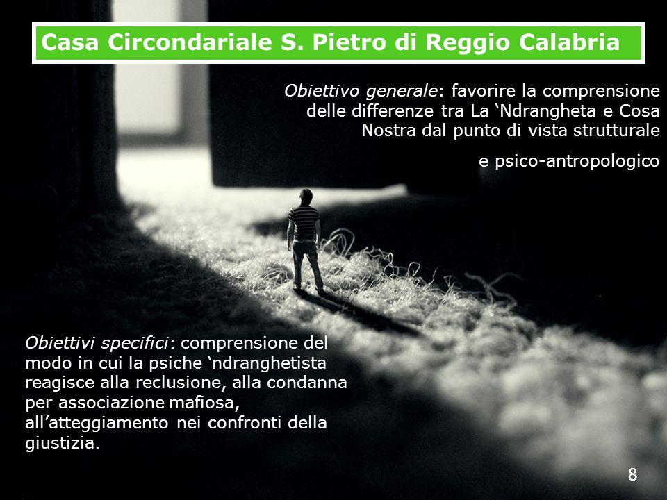 8 Casa Circondariale S. Pietro di Reggio Calabria Obiettivo generale: favorire la comprensione delle differenze tra La Ndrangheta e Cosa Nostra dal pu